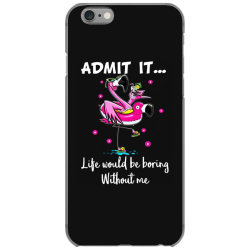 admit it life would be borng without me funn flamingo iPhone 6/6s Case | Artistshot