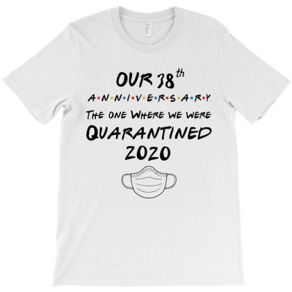 Our 38th Wedding Anniversary, The One Where We Were Quarantined 2020 T-shirt Designed By Hoainv