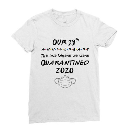 Our 39th Wedding Anniversary, The One Where We Were Quarantined 2020 Ladies Fitted T-shirt Designed By Hoainv
