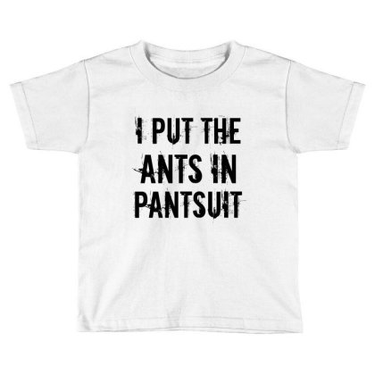 Ants In Pantsuit Toddler T-shirt Designed By Perfect Designers