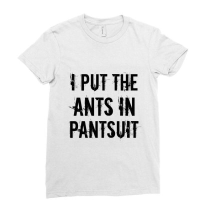Ants In Pantsuit Ladies Fitted T-shirt Designed By Perfect Designers
