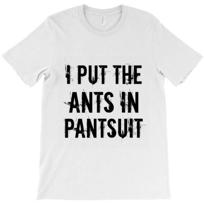 Ants In Pantsuit T-shirt Designed By Perfect Designers