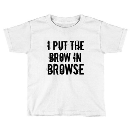 Brow In Browse Toddler T-shirt Designed By Perfect Designers