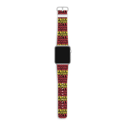 Fries Before Guys Foods Before Dudes Apple Watch Band Designed By Lyly