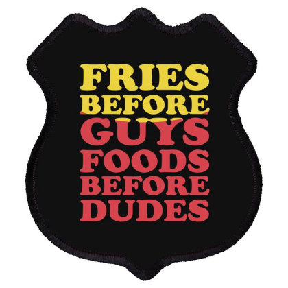 Fries Before Guys Foods Before Dudes Shield Patch Designed By Lyly