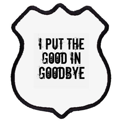Good In Goodbye Shield Patch Designed By Perfect Designers