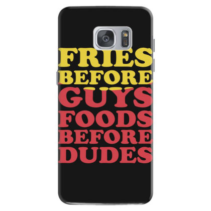 Fries Before Guys Foods Before Dudes Samsung Galaxy S7 Case Designed By Lyly