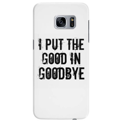 Good In Goodbye Samsung Galaxy S7 Edge Case Designed By Perfect Designers