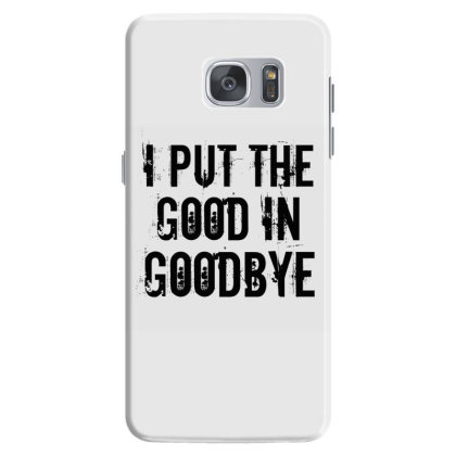 Good In Goodbye Samsung Galaxy S7 Case Designed By Perfect Designers