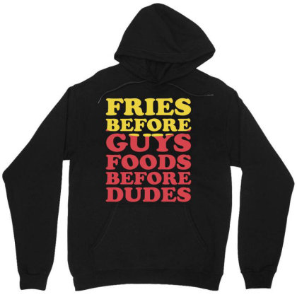 Fries Before Guys Foods Before Dudes Unisex Hoodie Designed By Lyly