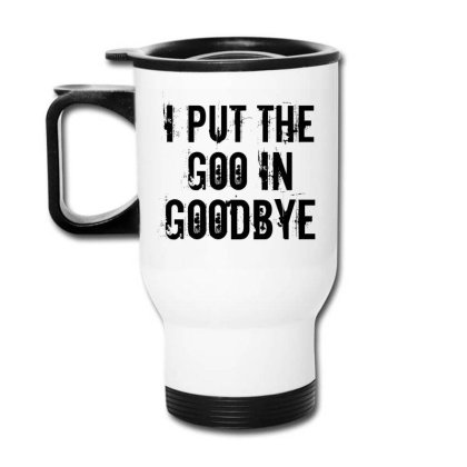 Goo In Goodbye Travel Mug Designed By Perfect Designers