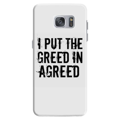 Greed In Agreed Samsung Galaxy S7 Case Designed By Perfect Designers
