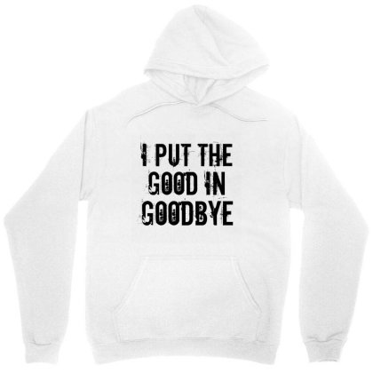 Good In Goodbye Unisex Hoodie Designed By Perfect Designers