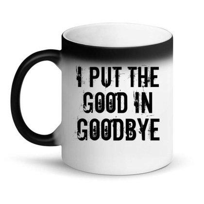 Good In Goodbye Magic Mug Designed By Perfect Designers
