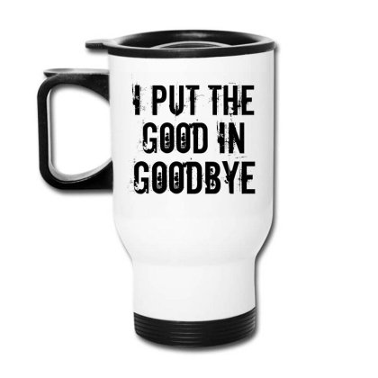 Good In Goodbye Travel Mug Designed By Perfect Designers