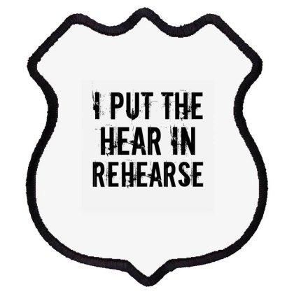 Hear In Rehearse Shield Patch Designed By Perfect Designers