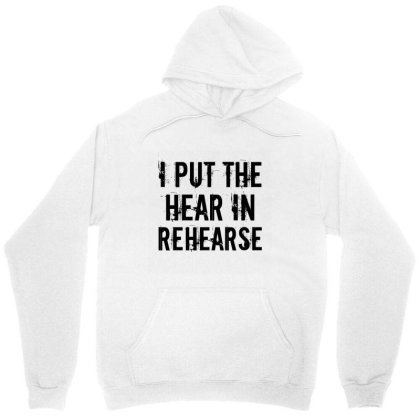 Hear In Rehearse Unisex Hoodie Designed By Perfect Designers