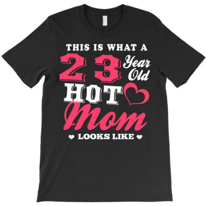 23 Year Old Hot Mom Looks Like T-shirt Designed By Love Shiga