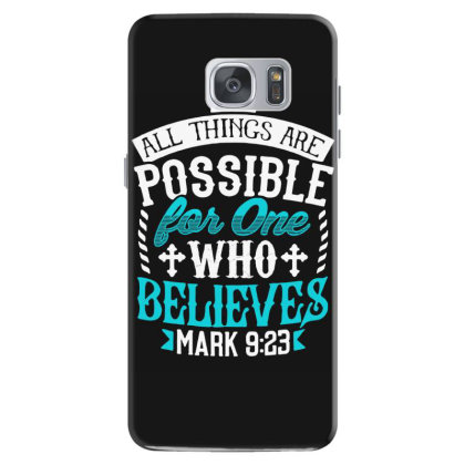 All Things Are Possinle For One Who Believes Samsung Galaxy S7 Case Designed By Love Shiga