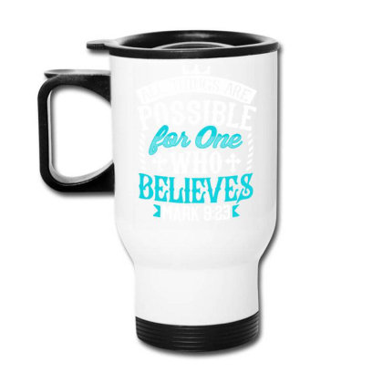 All Things Are Possinle For One Who Believes Travel Mug Designed By Love Shiga