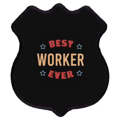 Best Worker Ever Shield Patch Designed By Cypryanus
