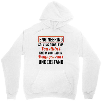 Engineering Solving Problems You Didn't Know You Had In Ways You Can't Unisex Hoodie Designed By Cypryanus