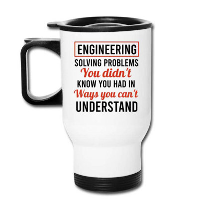 Engineering Solving Problems You Didn't Know You Had In Ways You Can't Travel Mug Designed By Cypryanus