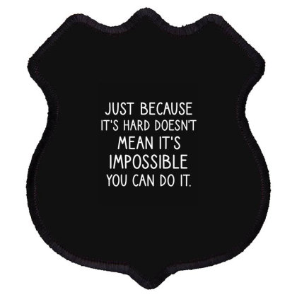 Just Because It's Hard Doesn't Mean It's Impossible You Can Do It Shield Patch Designed By Cypryanus