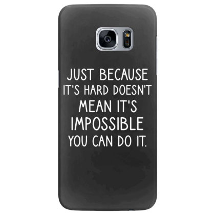 Just Because It's Hard Doesn't Mean It's Impossible You Can Do It Samsung Galaxy S7 Edge Case Designed By Cypryanus