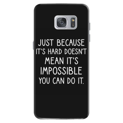 Just Because It's Hard Doesn't Mean It's Impossible You Can Do It Samsung Galaxy S7 Case Designed By Cypryanus