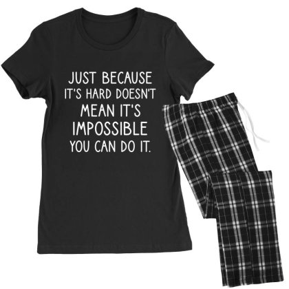 Just Because It's Hard Doesn't Mean It's Impossible You Can Do It Women's Pajamas Set Designed By Cypryanus