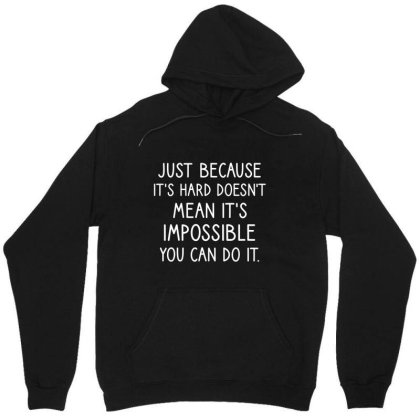 Just Because It's Hard Doesn't Mean It's Impossible You Can Do It Unisex Hoodie Designed By Cypryanus