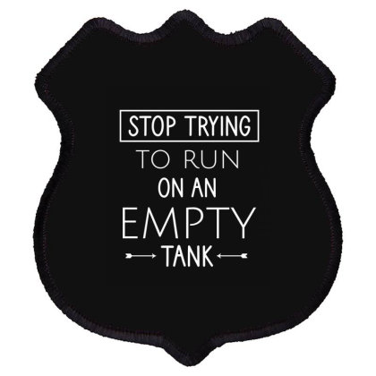 Stop Trying To Run On An Empty Tank Shield Patch Designed By Cypryanus