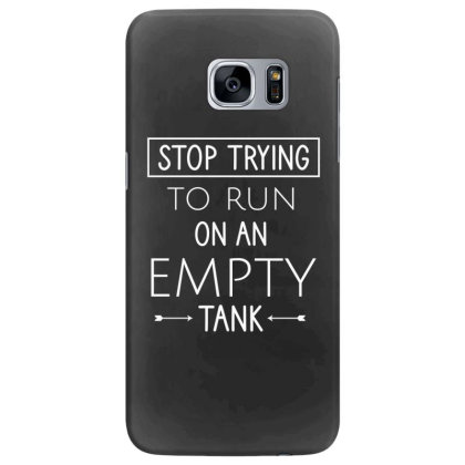 Stop Trying To Run On An Empty Tank Samsung Galaxy S7 Edge Case Designed By Cypryanus