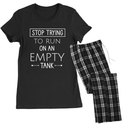 Stop Trying To Run On An Empty Tank Women's Pajamas Set Designed By Cypryanus