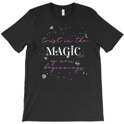 Trust In The Magic Of New Beginnings Cute Gift T-shirt Designed By Koalastudio
