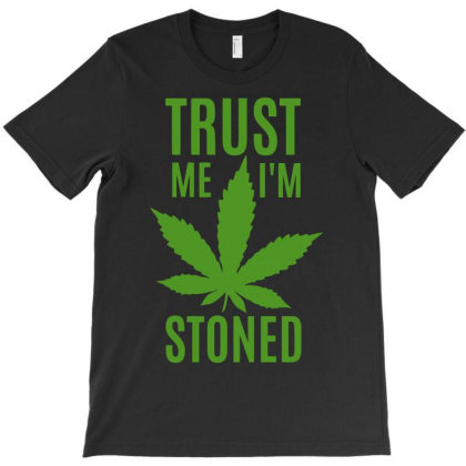 Trust Me I'm Stoned Funny T-shirt Designed By Anma4547
