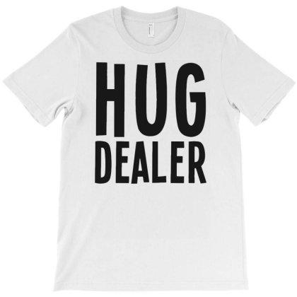 Hug Dealer T-shirt Designed By Anma4547