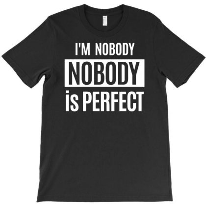 I´m Nobody Is Perfect T-shirt Designed By Anma4547