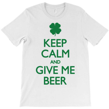 Keep Calm And Give Me Beer Funny T-shirt Designed By Anma4547