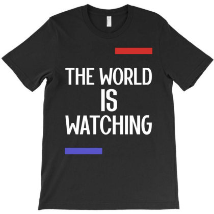 The World Is Watching - Anti Trump Gift T-shirt Designed By Diogo Calheiros