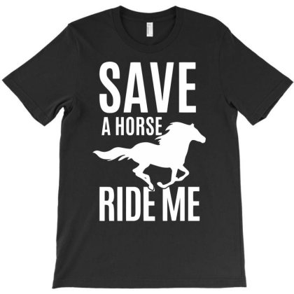 Save A Horse Ride Me T-shirt Designed By Anma4547