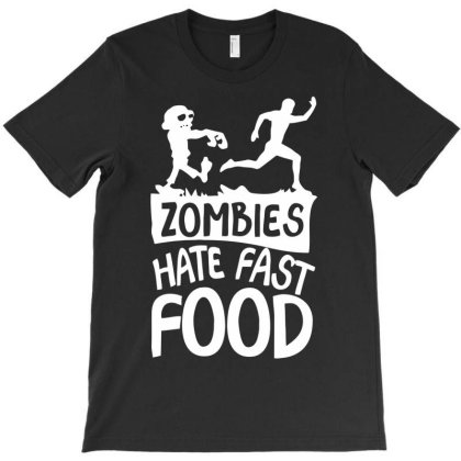 Zombies Hate Fast Food Funny T-shirt Designed By Anma4547