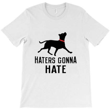 Haters Gonna Hate Pit T-shirt Designed By Cuser4069