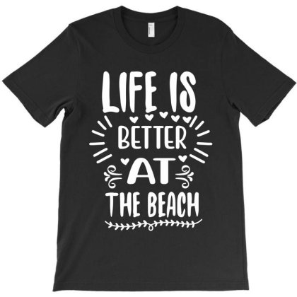 Life Is Better At The Beach T-shirt Designed By Irenestore
