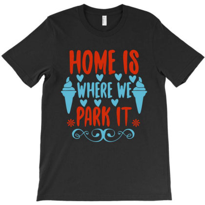 Home Is Where We Park It T-shirt Designed By Irenestore