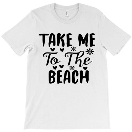 Funny Take Me To The Beach T-shirt Designed By Irenestore