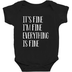 its fine im fine everything is fine Baby Bodysuit | Artistshot