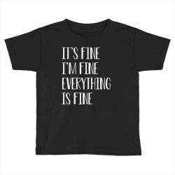 its fine im fine everything is fine Toddler T-shirt | Artistshot