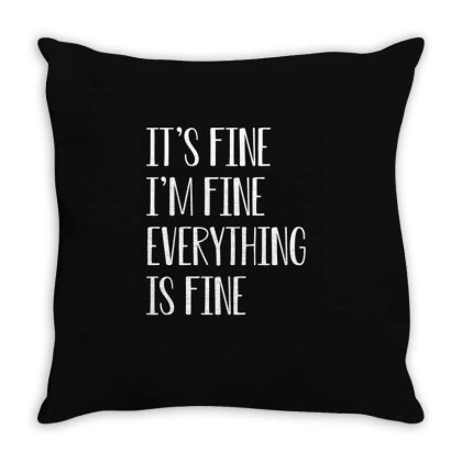 Its Fine Im Fine Everything Is Fine Throw Pillow Designed By Faical